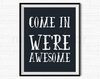 Come In We're Awesome Typography Print - Black & White Printable Poster Art Quote Wall Home Office Decor [Instant Download]