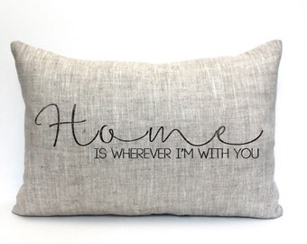 """home pillow, military gift, wedding gift, engagement gift, couples gift - """"Home is wherever I'm with you"""""""