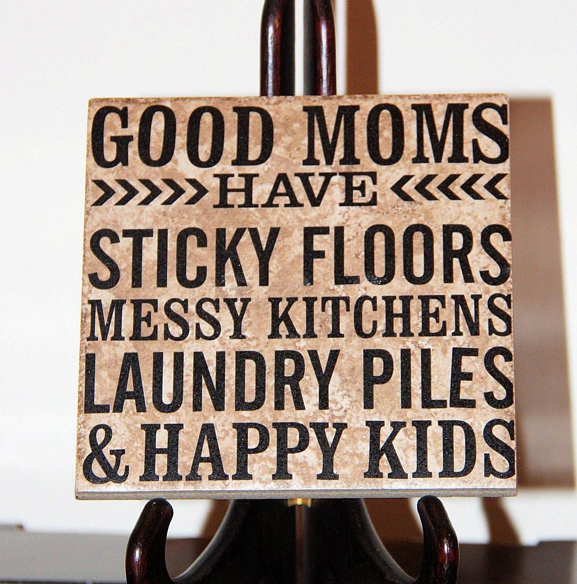 Messy Kitchen Kids: Good Moms Have Sticky Floors Messy Kitchens Laundry By