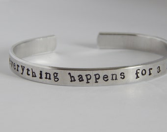 Everything happens for a reason - Aluminum Cuff Bracelet Inspirational Quote