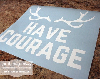 "12x12"" Have Courage - Antlers Vinyl Decal - Safe For Walls - Removable - Room Decor - Nursery Decor - 20 Colors To Choose From!"