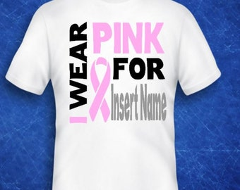 Breast Cancer Shirt// I Wear Pink For // breast cancer awareness//breast cancer support