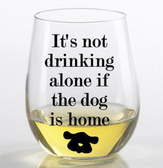 It S Not Really Drinking Alone If The Dog Is Home
