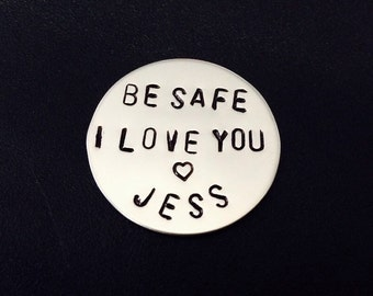 Be Safe I love you Hand Stamped Coin, Custom Law Enforcement Gift, Military,Police Officer,Firefighter,Custom Gold Coin, Thin Blue Line