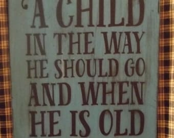 Train up a child in the way he should go and when he is old he will depart from it. Proverbs 22:6