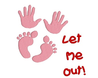 Let Me Out Maternity Pregnancy Baby Handprints Footprints Machine Embroidery Design in 2 Sizes