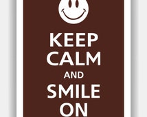 Keep Calm and Smile On Print 13x19 (Featured color: Espresso--choose your own colors)