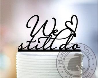 We still do cake topper 44-101 - Wedding Anniversary