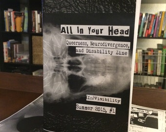 "All In Your Head: Queerness, Neurodivergence, and Disability; Issue #1 ""(In)Visibility"""