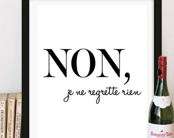 Non, Je Ne Regrette Rien - French Typography Print - Black and White - French Quote - No, I regret nothing, Inspirational Art