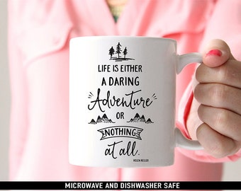 Coffee Mug Life is Either a Daring Adventure or Nothing at All Coffee Mug - Helen Keller Quote Mug - Motivational Mug