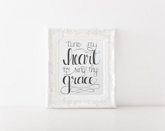 Tune My Heart To Sing Thy Grace (Printable - Digital File)