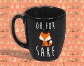 Oh, For Fox Sake- 12 oz. Black Quote Coffee Mug- Dishwasher/ Microwave Safe