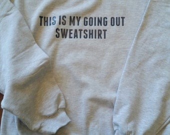 My Going Out Sweatshirt