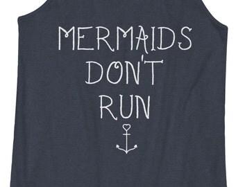 Mermaids Don't Run -  Beach Tank, Vacation, Funny Beach Top, Fitness, Workout, Racerback, Shirt, Yoga, Yogi, Barre, Crossfit, Cardio