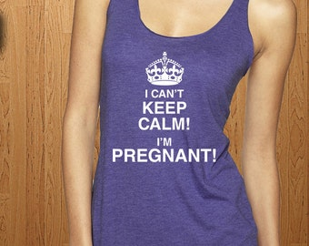 I Can't Keep Calm Im Pregnant Tank Top New Baby Shirt Surprise Tee Pregnancy Announcement New Dad Gift New Mom Daddy Father Gift Idea Papa