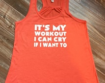 It's My Workout I Can Cry If I Want To Tank Top.  Gym Shirt & Funny Running Tank