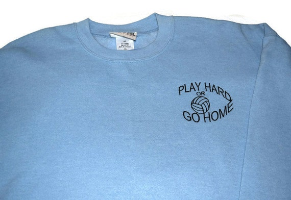 Crew Neck Sweatshirt Volleyball Play Hard or Go Home Embroidery Stitched RTS 1X
