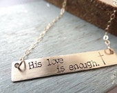 His Love Is Enough, Hand Stamped Gold Bar Necklace. Minimalist Jewelry, Engraved Necklace. Layering Necklace, Christian Jewelry, Cross