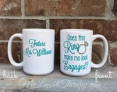 Personalized Does This Ring Make Me Look Engaged? One, Two Sided VINYL Coffee Mug with Bride's Name (Made to Order)