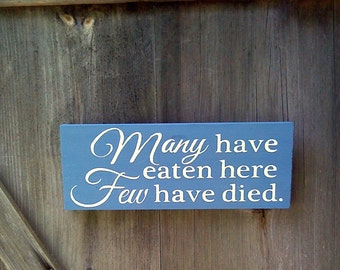 Many have eaten here few have died. - Wooden Sign - Reclaimed Wood