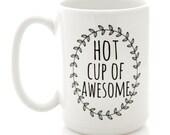 Hot Cup of Awesome, Coffee Mug. Perfect Mug for Bone Broth, Soup, Tea. Quote mug. Milk and Honey mugs with sayings.