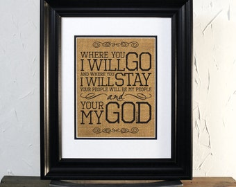 Where you will go I will go, Burlap Sign, Ruth 1:16 Inspirational wedding Quote, Wedding Reading Verse, Subway Art. UNFRAMED