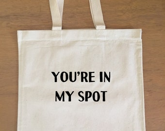 Big Bang Theory Tote Bag - You're in my Spot - Sheldon Cooper - Funny - TBBT