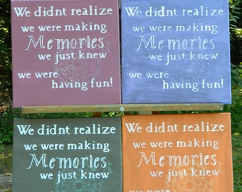 Painted quote,  We didn't realize we were making Memories...on 12 X 12 painted canvas