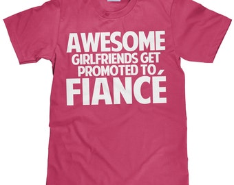 Awesome Girlfriends Get Promoted to Fiance - Fiance T Shirt - Unisex T shirt - Item 1023