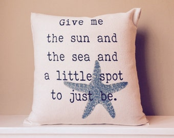 """Give me the sun, the sea and a little spot to just be - Beach inspired - starfish - 17"""" natural canvas pillow"""