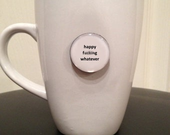 Quote | Mug | Magnet | Happy F* Whatever