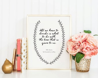 J.R.R. Tolkien Quote - Instant Download - 8x10 - 11x14 - Printable art - Laurel - Quote - Home Decor - all we have to decide