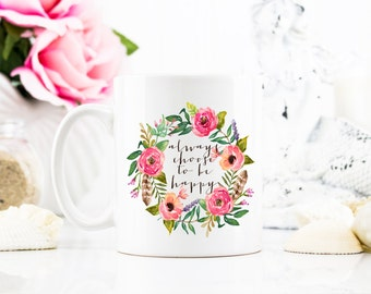Always Choose to be Happy Coffee Mug | Coffee Cup | Birthday Gift | Christmas Gift | Bride Gift | Bridesmaid Gift | Inspirational Mug