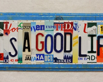 Its A Good Life Made to Order Custom Recycled License Plate Art Sign One of a Kind Gift Anniversary Birthday Christmas