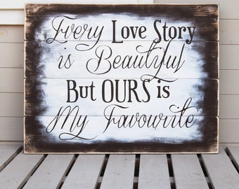 Every Love Story is Beautiful But Ours Is My Favourite - Extra Large Wooden Sign