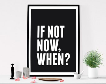 Printable Quote Art, Typography Poster, If Not Now When, Inspirational Print, Motivational Quote, Black and White, Digital Download Art