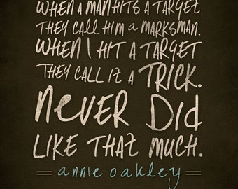 "Annie Oakley ""When a man hits a target they call him a marksman. When I hit a target they call it a trick."" Poster"