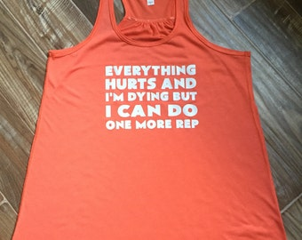 Everything Hurts And I'm Dying, But I Can Do 1 More Rep Shirt.  Funny Workout Tank Top For Women.  Fitness Shirt & Workout Clothes.