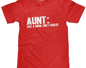 Funny Aunt T Shirt - Aunt Like Mom Only Cooler - I Love My Aunt T Shirt - Item 1021