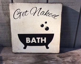 Get Naked Bathroom Sign Bath Sign Custom Colors and Sizes Available