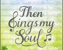 Quote Then Sings My Soul Digital Design Print or Cut High Quality 300 dpi Jpeg Png SVG EPS DXF Formats Instant Download