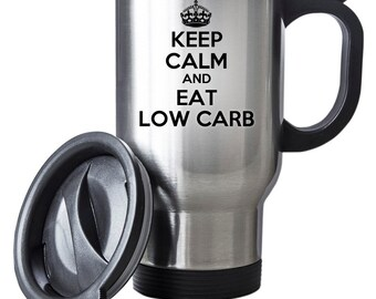 Keep Calm And Eat Low Carb Travel Mug Thermal Stainless Steel Gift Birthday