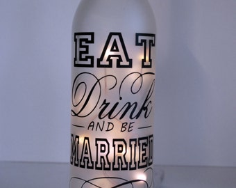 Lighted SEALED Wine bottle. Wedding gift. Wedding table decor. Eat Drink and Be Married. Wedding memento.