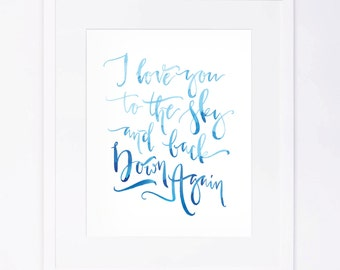 I Love You to the Sky and Back Down Again - Watercolor Brushed Calligraphy Print