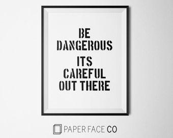 Be Dangerous Print