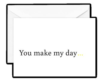 """Greeting Card: """"You make my day...every day."""""""