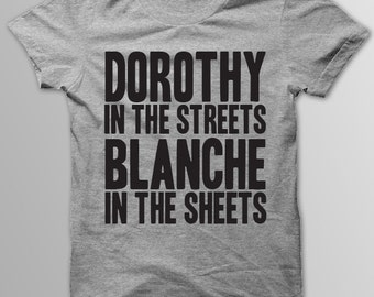 GOLDEN GIRLS, DOROTHY In the Streets, Blanche In the Sheets, Dorothy Zbornak, Blanche Devereaux, Rose Nylund, Sophia Petrillo, Funny T-Shirt