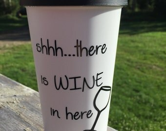 Shhh...There is WINE in here, 18oz, XL, BPA Free,Wine, Coffee, Tea, Mug, cup, tumbler, travel, to go, gift