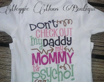 Don't Check Out My Daddy Mommy is PSYCHO Embroidered Onesie or Shirt